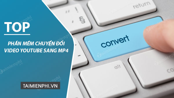 phan mem chuyen doi video youtube sang mp4