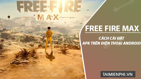 cach cai dat free fire max apk tren dien thoai android