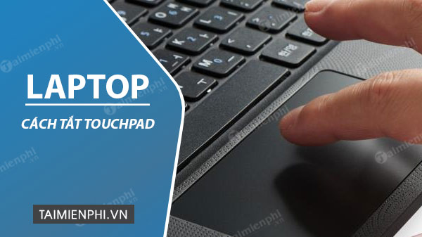 cach tat touch pad laptop