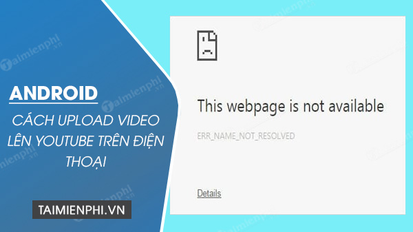 Cách sửa lỗi ERR_NAME_NOT_RESOLVED trên Google Chrome, this webpage is not available