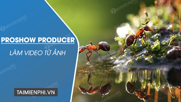 Lam video tu anh bang Proshow Producer