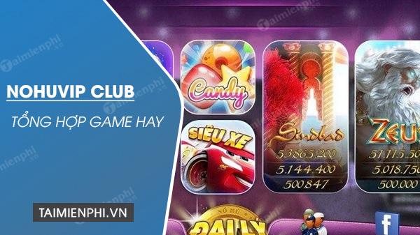 Tổng hợp game có trong Nohuvip.club 0