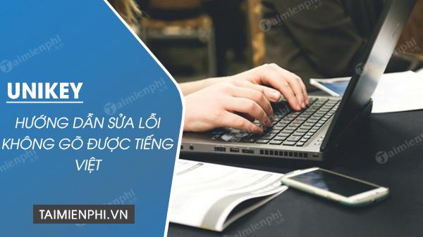 Cách sửa lỗi Unikey không gõ được tiếng Việt có dấu trên máy tính, laptop