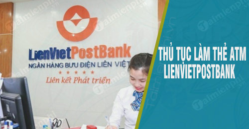 thu tuc mo the atm lienvietpostbank