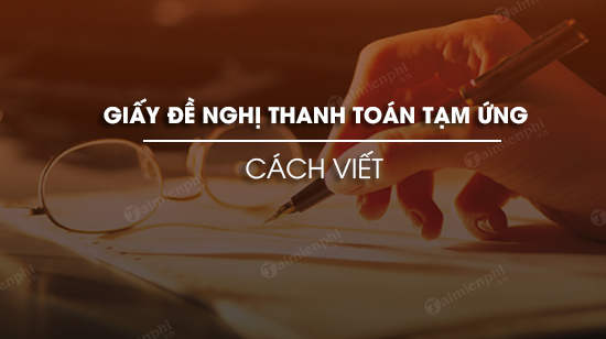 cach viet giay de nghi thanh toan tam ung