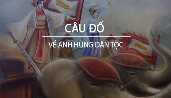 cau do ve anh hung dan toc