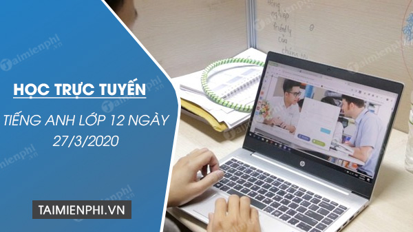 hoc truc tuyen tieng anh lop 12 ngay 27 3 2020 unit 8 the world of work communication and culture