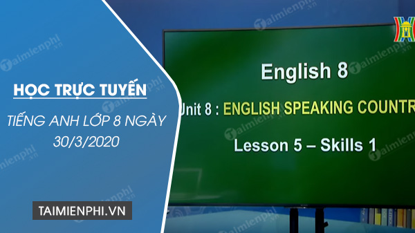 hoc truc tuyen mon tieng anh lop 8 ngay 30 3 2020 unit 8 english speaking countries