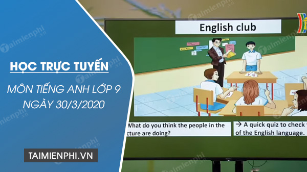 hoc truc tuyen mon tieng anh lop 9 ngay 30 3 2020 unit 9 english in the world
