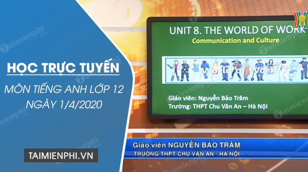 hoc truc tuyen mon tieng anh lop 12 ngay 1 4 2020 the world of work