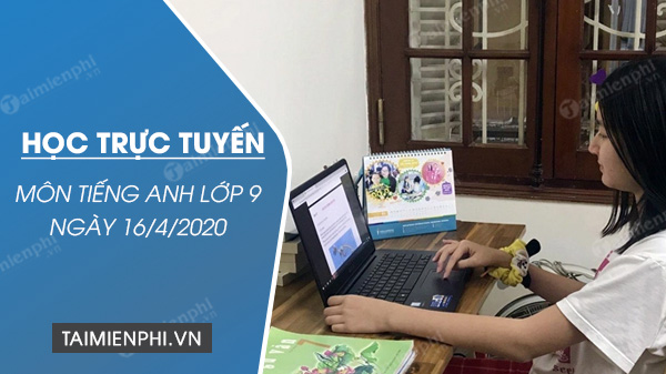 hoc truc tuyen mon tieng anh lop 9 ngay 16 4 2020 review 3