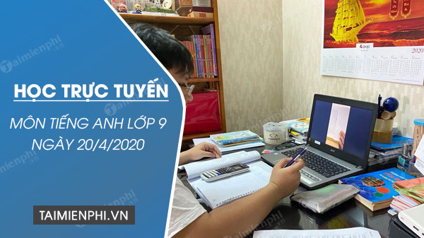 hoc truc tuyen mon tieng anh lop 9 ngay 20 4 2020 review 4 2 skills