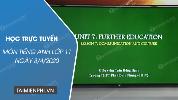 hoc truc tuyen mon tieng anh lop 11 ngay 3 4 2020 unit 7 further education communication culture