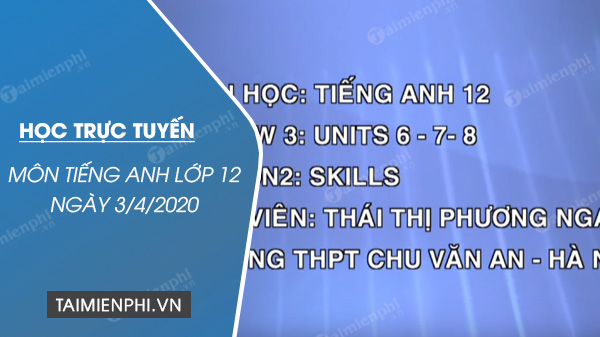 hoc truc tuyen mon tieng anh lop 12 ngay 3 4 2020 review 3