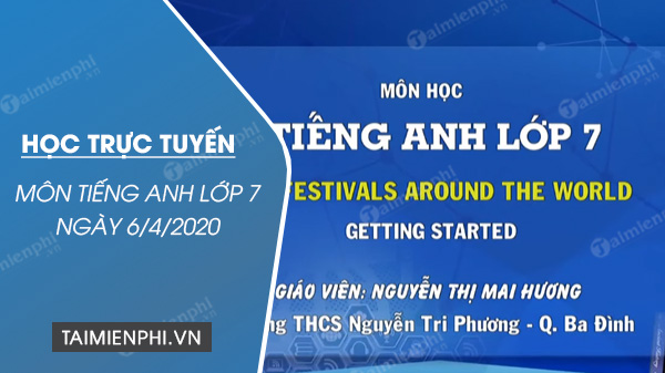 hoc truc tuyen mon tieng anh lop 7 ngay 6 4 2020 unit 9 festivals around the word