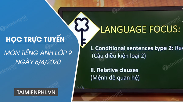 hoc truc tuyen mon tieng anh lop 9 ngay 6 4 2020 unit 9 englist in the word