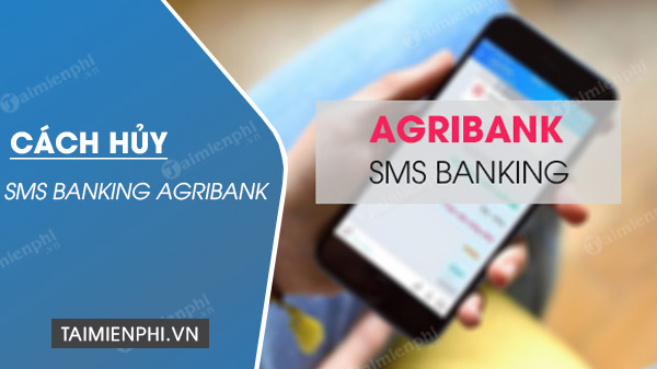 cach huy sms banking agribank