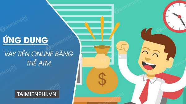 top ung dung vay tien online bang the atm