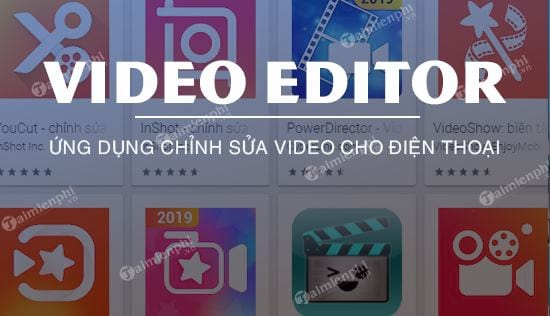 top ung dung chinh sua video tren dien thoai