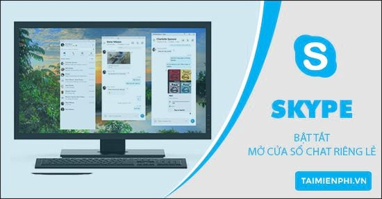 cach bat tat mo cua so chat rieng le tren skype che do xem tach split view mode