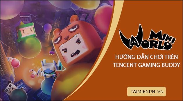 huong dan cai mini world tren tencent gaming buddy