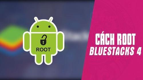 huong dan cach root bluestacks 4