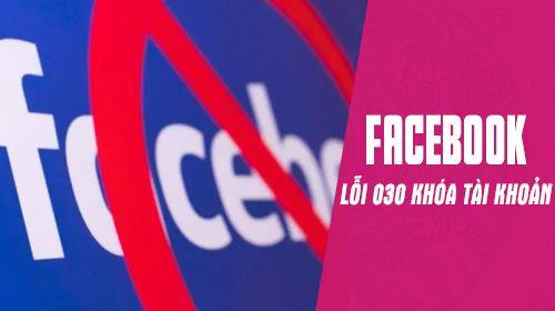 bi khoa tai khoan facebook loi 030 nguyen nhan va cach phong chong