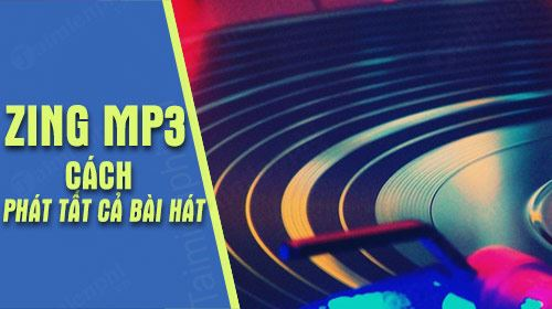 cach phat tat ca bai hat tren may bang zing mp3