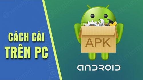 Hướng dẫn cài file APK trên PC