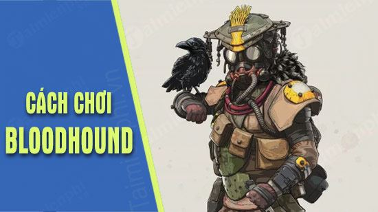 huong dan choi bloodhound trong game apex legends