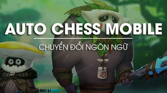 cach doi tieng trung sang tieng anh trong auto chess mobile