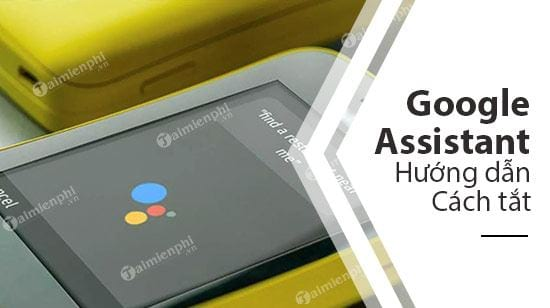 cach tat google assistant